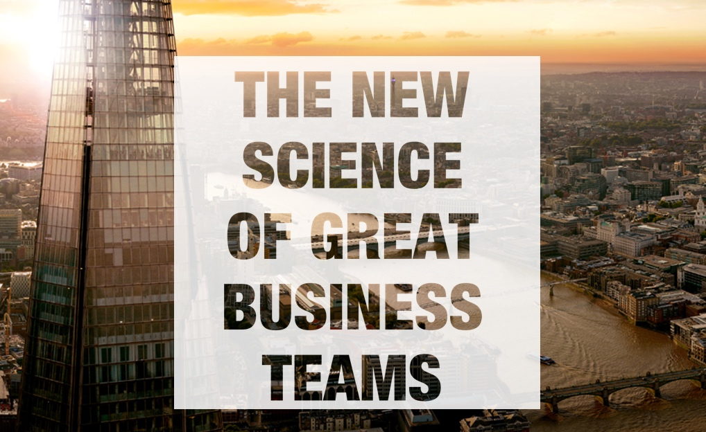 THE NEW SCIENCE OF GREAT BUSINESS TEAMS – WHITE PAPER